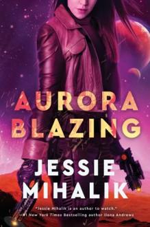 Aurora Blazing: A Novel (The Consortium Rebellion Book 2) - Jessie Mihalik
