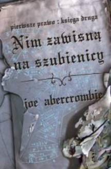 Nim zawisną na szubienicy - Joe Abercrombie, Jan Kabat