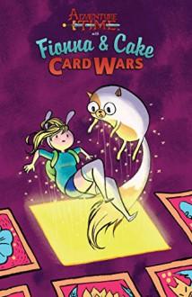 Adventure Time: Fionna & Cake Card Wars - Jen Wang, Pendleton Ward, Natasha Allegri, Britt Wilson