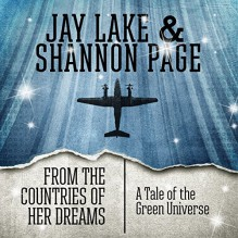 From the Countries of Her Dreams: A Tale of the Green Universe - Jay Lake, Shannon Page, Katherine Kellgren