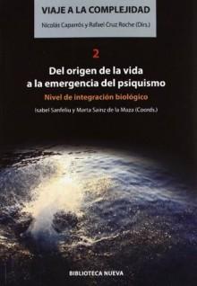 Del origen de la vida a la emergencia del psiquismo (Viaje a la complejidad, #2) - Isabel Sanfeliu Santaolalla, Marta Sainz de la Maza, Nicolas Caparros