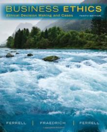 Business Ethics: Ethical Decision Making & Cases - O. C. Ferrell, John Fraedrich, Ferrell