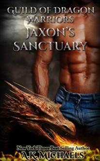Guild of Dragon Warriors, Jaxon's Sanctuary: Book 1 - A K Michaels, Sassy Queens of Design, Missy Borucki