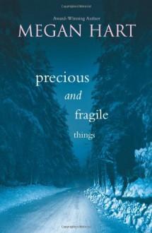 Precious and Fragile Things - Megan Hart