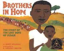 Brothers in Hope: The Story of the Lost Boys of Sudan - Mary Williams, R. Gregory Christie