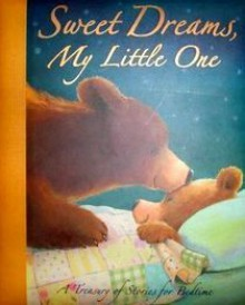 Sweet Dreams, My Little One: A Treasury Of Stories For Bedtime - Paul Bright, Catherine Walters, Linda Jane Cornwell, Jane Chapman, Tina Macnaughton, Tim Warnes, Jane Johnson, Gaby Hansen, Guy Parker-Rees