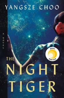The Night Tiger - Yangsze Choo