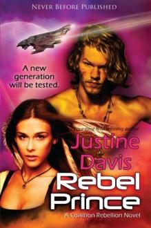 Rebel Prince: Book 3 Of The Coalition Rebellion Novels - Justine Davis