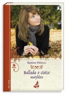 Ballada o ciotce Matyldzie - Magdalena Witkiewicz