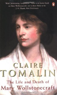 The Life and Death of Mary Wollstonecraft - Claire Tomalin