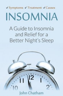 Insomnia: A Guide to Insomnia and Relief for a Better Night's Sleep - John Chatham