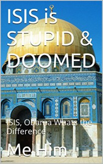 ISIS is STUPID & DOOMED: ISIS, Obama Whats the Difference - Me Him
