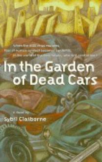 In the Garden of Dead Cars - Sybil Claiborne