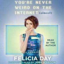 You're Never Weird on the Internet (Almost): A Memoir - Felicia Day