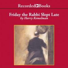 Friday the Rabbi Slept Late (The Rabbi Small Mysteries #1) - Harry Kemelman, George Guidall
