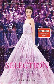 Selection - Die Krone: Band 5 - Susann Friedrich, Kiera Cass, Marieke Heimburger