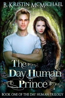 The Day Human Prince - B. Kristin McMichael