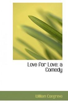 Love for Love: A Comedy - William Congreve