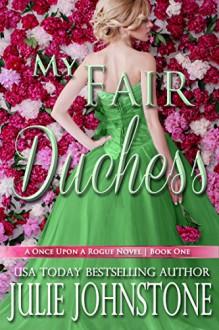 My Fair Duchess (A Once Upon A Rogue Novel Book 1) - Julie Johnstone