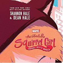 The Unbeatable Squirrel Girl: Squirrel Meets World - Shannon Hale,Dean Hale,Abigail Revasch,Tara Sands