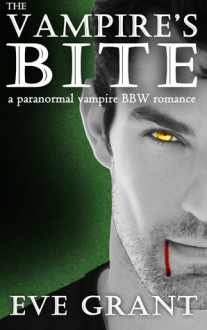 The Vampire's Bite ( Blood and Love #1) - Eve Grant