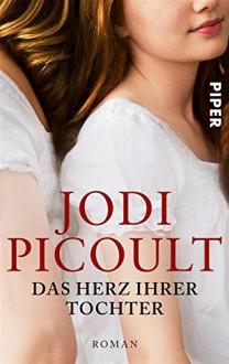 Das Herz ihrer Tochter: Roman - Jodi Picoult,Klaus Timmermann,Ulrike Wasel