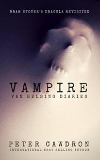 Vampire (van Helsing Diaries Book 1) - Peter Cawdron