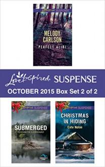Love Inspired Suspense October 2015 - Box Set 2 of 2: Perfect AlibiSubmergedChristmas in Hiding - Melody Carlson, Elizabeth Goddard, Cate Nolan