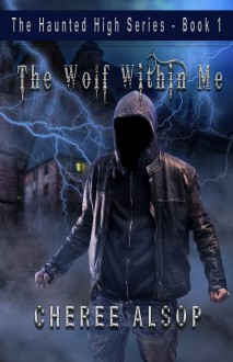 The Wolf Within Me (The Haunted High #1) - Cheree Alsop