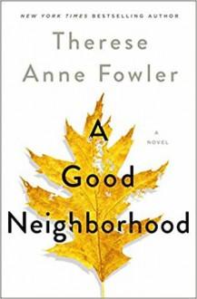 A Good Neighborhood - Therese Anne Fowler