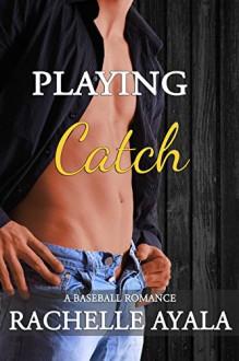 Playing Catch: A Baseball Romance - Rachelle Ayala