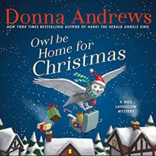 Owl Be Home for Christmas - Donna Andrews, Bernadette Dunne