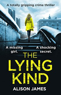 The Lying Kind: A totally gripping crime thriller (Detective Rachel Prince Book 1) - Alison James