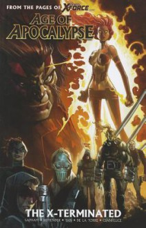 Age of Apocalypse - Volume 1: The X-Terminated - David Lapham, Rick Remender, Roberto de la Torre, Billy Tan, Davide Gianfelice