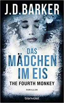 The Fourth Monkey. Das Mädchen im Eis - J.D. Barker