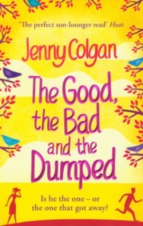 The Good, The Bad And The Dumped - Jenny Colgan