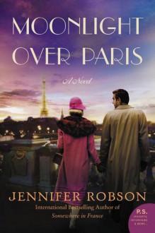 Moonlight over Paris: A Novel - Jennifer Robson