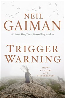 Trigger Warning: Short Fictions and Disturbances - Neil Gaiman