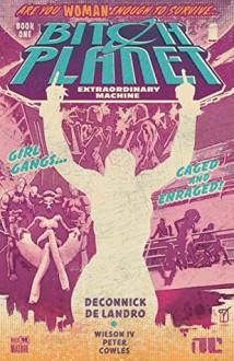 Bitch Planet, Vol. 1: Extraordinary Machine - Kelly Sue DeConnick,Valentine De Landro,Robert Wilson IV