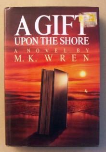 A Gift Upon the Shore - M.K. Wren