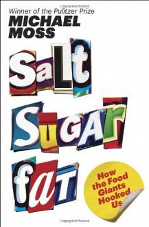 Salt Sugar Fat: How the Food Giants Hooked Us - Michael Moss