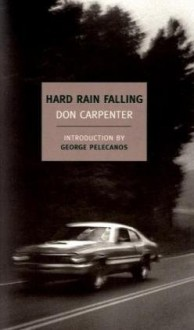 Hard Rain Falling (New York Review Books Classics) - Don Carpenter