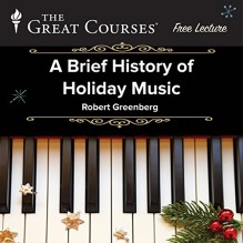 Free: A Brief History of Holiday Music - The Great Courses, The Great Courses, Professor Robert Greenberg