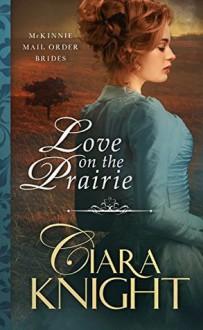 Love on the Prairie (McKinnie Mail Order Brides #1) - Ciaria Knight