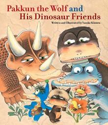 Pakkun the Wolf and His Dinosaur Friends - Yasuko Kimura