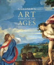 Art Through the Ages - Helen Gardner, Fred S. Kleiner, Christin J. Mamiya