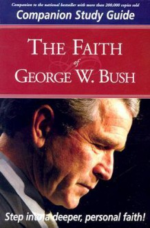Faith Of George W Bush Study Guide: Companion Study Guide - Stephen Mansfield, Stephen Mansfield