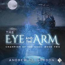 The Eye and The Arm - Andrew Q. Gordon,Seb Yarrick