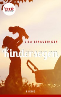 Kindersegen (Kurzgeschichte, Liebe) (booksnacks.de Kurzgeschichten) - Lisa Straubinger