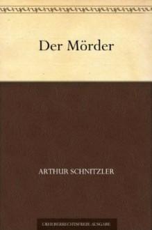 Der Mörder - Arthur Schnitzler, Ernst Huber